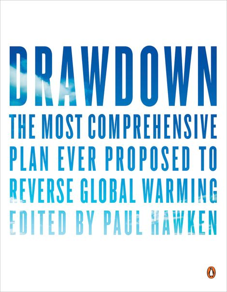 """O livro """"Drawdown: The Most Comprehensive Plan Ever Proposed to Reverse Global Warming"""" por Paul Hawken"""