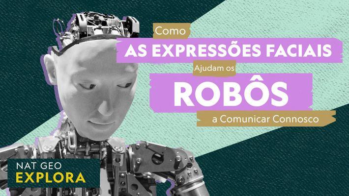 Nat Geo Explora | Como as Expressões Faciais Ajudam os Robôs a Comunicar Connosco